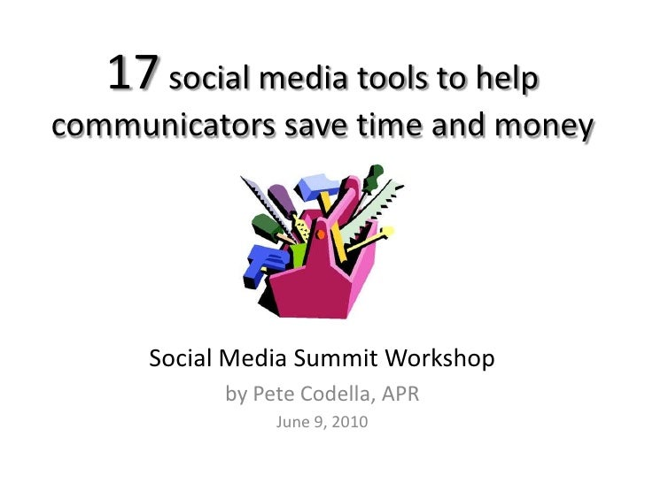 17 social media tools to help communicators save time and money<br />Social Media Summit Workshop<br />by Pete Codella, AP...