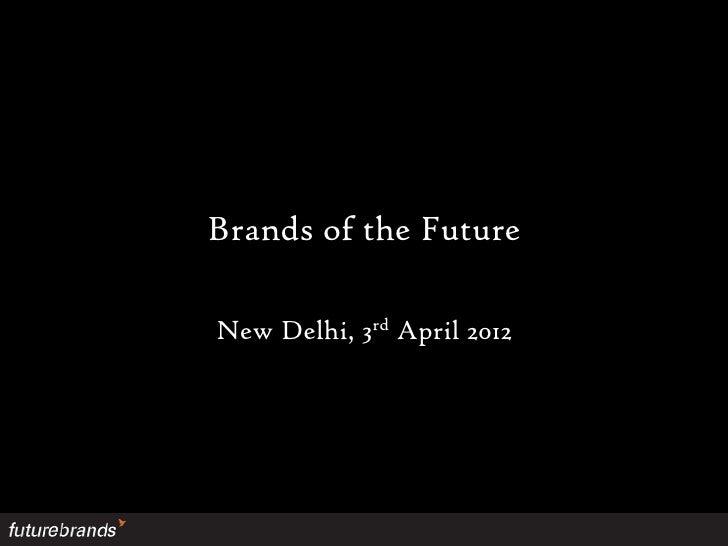 Brands of the FutureNew Delhi, 3rd April 2012