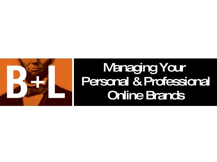 Managing Your  Personal & Professional Online Brands