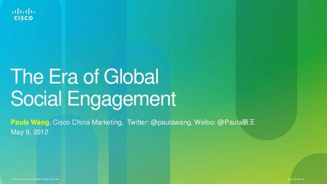 The Era of Global Social Engagement Paula Wang, Cisco China Marketing, Twitter: @paulawang, Weibo: @Paula丽王 May 9, 2012  ©...