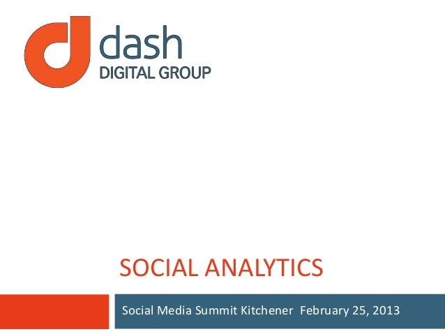 SOCIAL ANALYTICSSocial Media Summit Kitchener February 25, 2013