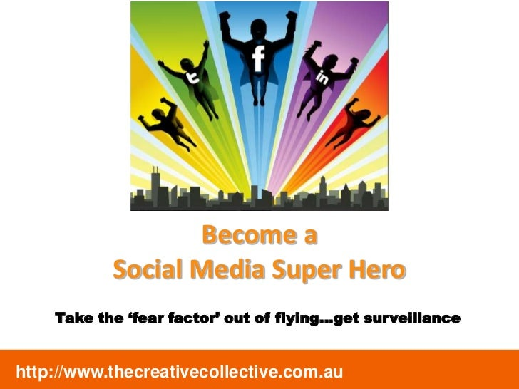 Become a Social Media Super Hero<br />Take the 'fear factor' out of flying…get surveillance<br />