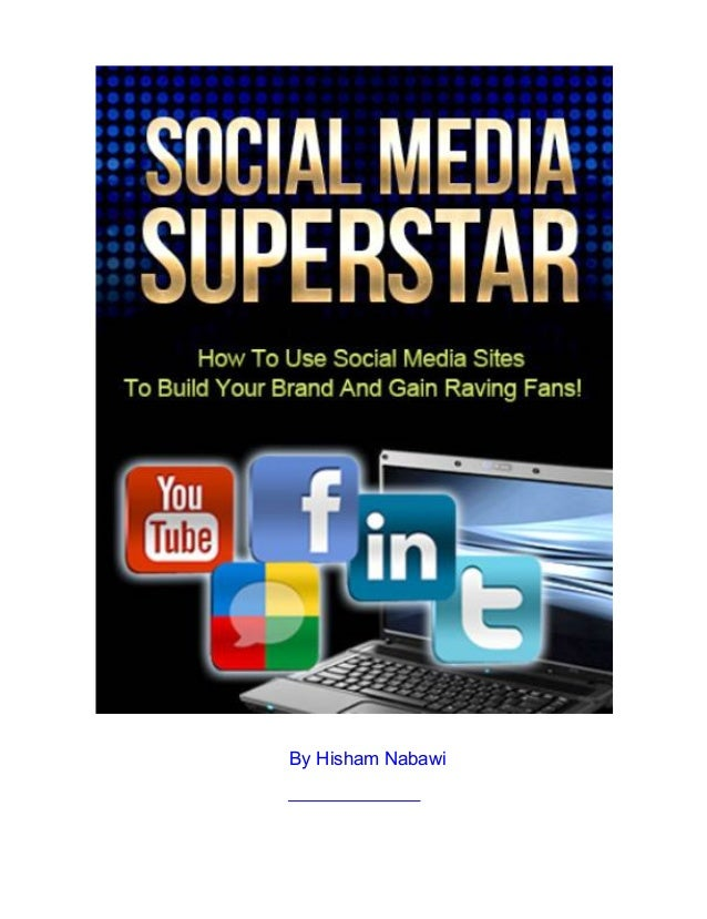 Social media superstar ( How to Use Social media Sites to Build your Brand and Gain More Fans )