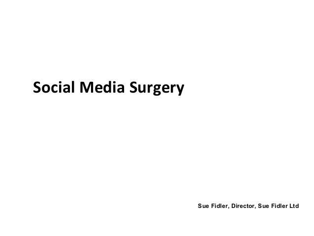 Social Media Surgery Sue Fidler, Director, Sue Fidler Ltd