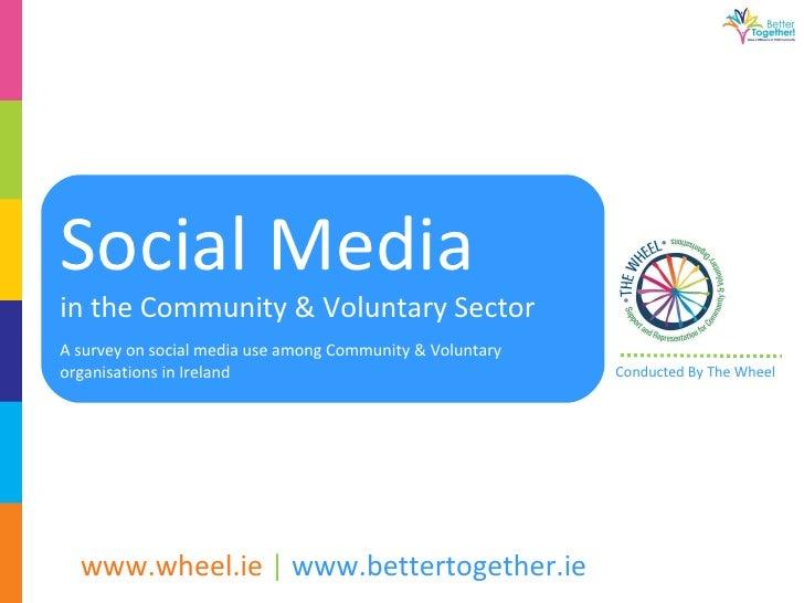 Social Media  in the Community & Voluntary Sector  A survey on social media use among Community & Voluntary organisations ...