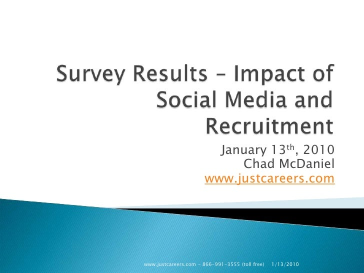 Survey Results – Impact of Social Media and Recruitment<br />January 13th, 2010<br />Chad McDaniel<br />www.justcareers.co...