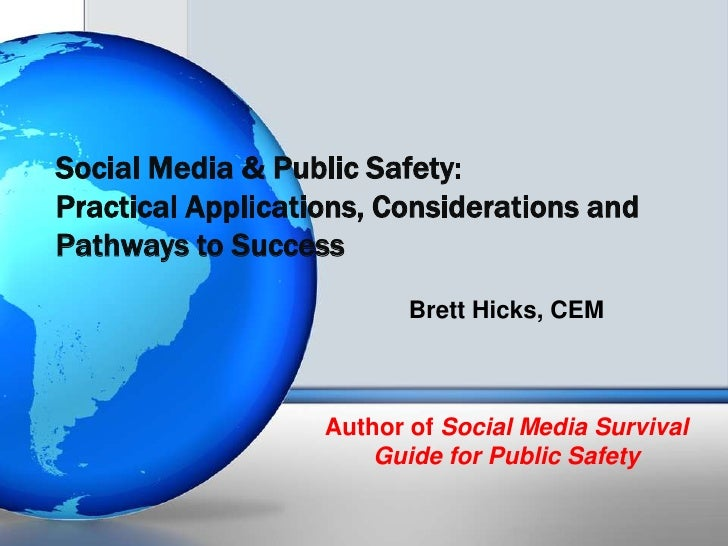 Social Media & Public Safety:Practical Applications, Considerations andPathways to Success                          Brett ...