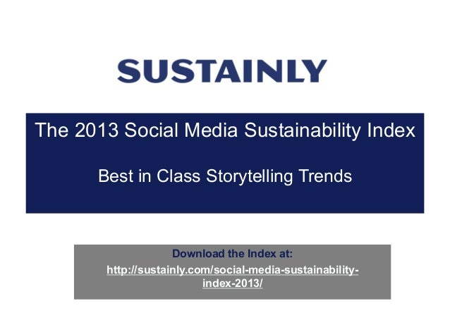 The 2013 Social Media Sustainability Index Best in Class Storytelling Trends  Download the Index at: http://sustainly.com/...