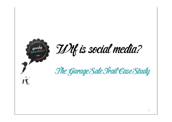 Wtf is social media?The Garage Sale Trail Case Study                               1