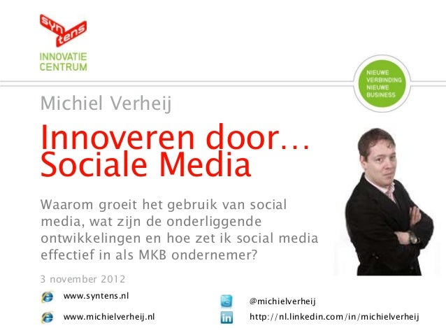 Innoveren door… Sociale Media Michiel Verheij 3 november 2012 @michielverheij http://nl.linkedin.com/in/michielverheij www...