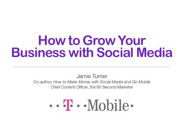 How to Grow YourBusiness with Social Media                         Jamie Turner   Co-author, How to Make Money with Social...