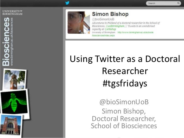 Using Twitter as a Doctoral       Researcher       #tgsfridays       @bioSimonUoB        Simon Bishop,     Doctoral Resear...