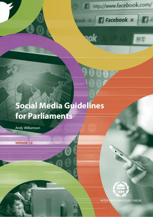 Social Media Guidelines for Parliaments Andy Williamson VERSION 1.0 INTERPARLIAMENTARY UNION
