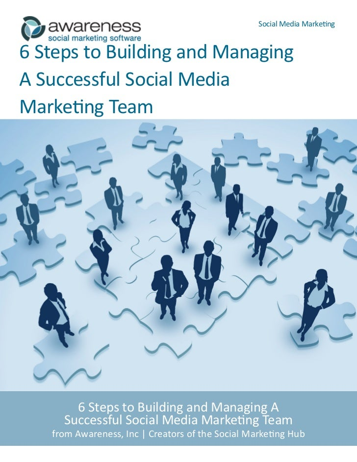 Social Media Marketing6 Steps to Building and ManagingA Successful Social MediaMarketing Team       6 Steps to Building an...