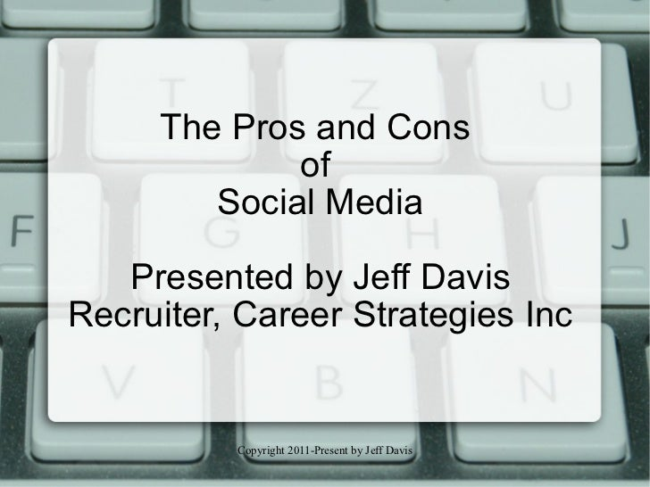 The Pros and Cons  of  Social Media Presented by Jeff Davis Recruiter, Career Strategies Inc