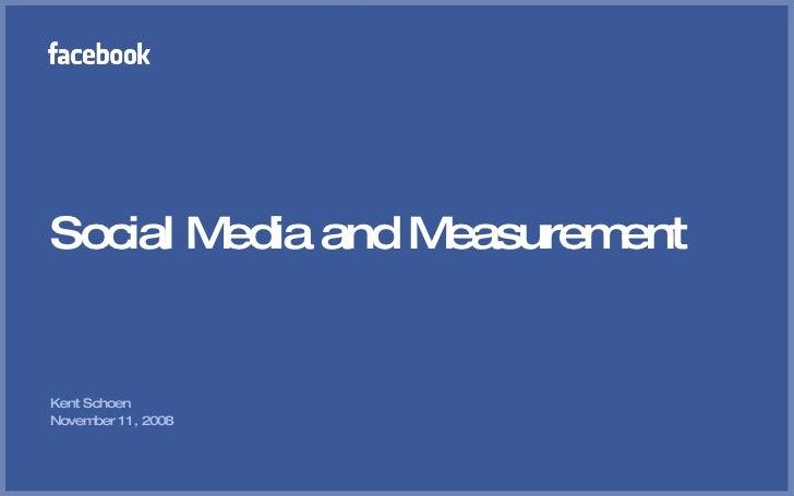 Social Media and Measurement <ul><li>Kent Schoen </li></ul><ul><li>November 11, 2008 </li></ul>