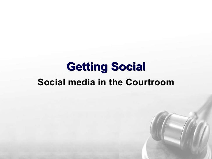 Getting Social - Social Media in the Courtroom