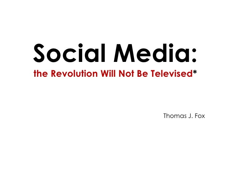 Social Media: The Revolution Will Not Be Televised