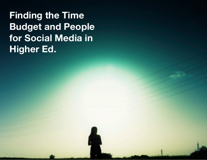 Finding the TimeBudget and Peoplefor Social Media inHigher Ed.