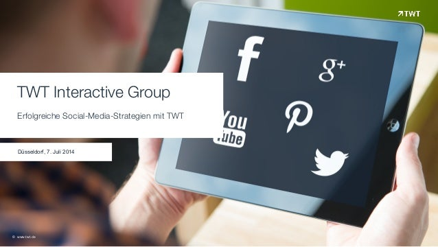 TWT Interactive Group Erfolgreiche Social-Media-Strategien mit TWT Düsseldorf, 7. Juli 2014 © www.twt.de