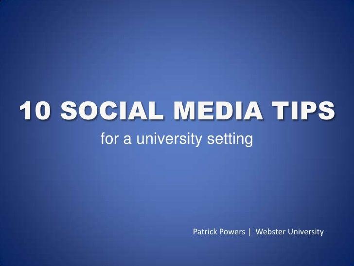 10 SOCIAL MEDIA TIPS<br />for a university setting<br />Patrick Powers |  Webster University<br />