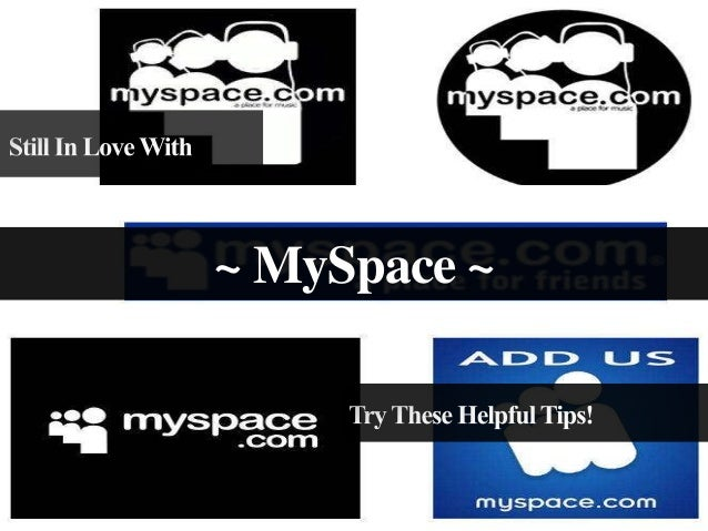 Still In Love With MySpace? Try These Helpful Tips!
