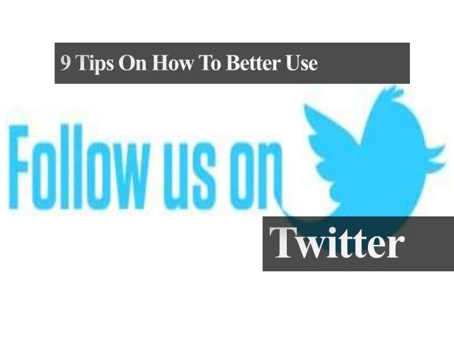 9 Tips On How To Better Use Twitter