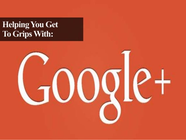 Helping You Get To Grips With Google +