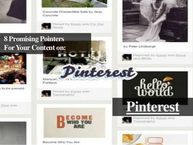 8 Promising Pointers For Your Content on:  Pinterest