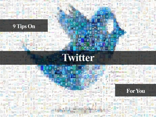 9 Tips On Twitter For You