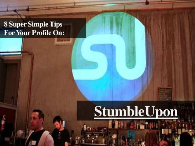8 Super Simple Tips For Your Profile On:  StumbleUpon