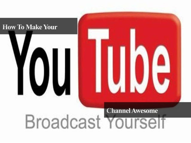 How To Make Your YouTube Channel Awesome