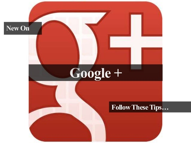New On Google+? Follow These Tips...