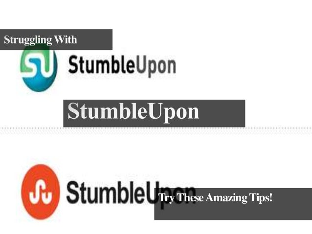 Struggling With StumbleUpon? Try These Amazing Tips!