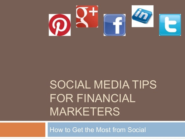 SOCIAL MEDIA TIPSFOR FINANCIALMARKETERSHow to Get the Most from Social
