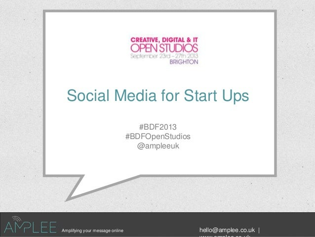 #BDF2013 #BDFOpenStudios @ampleeuk Amplifying your message online hello@amplee.co.uk | Social Media for Start Ups