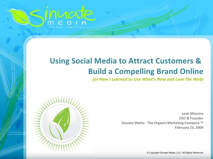Using Social Media to Attract Customers &  Build a Compelling Brand Online (or How I Learned to Use What's New and Love th...
