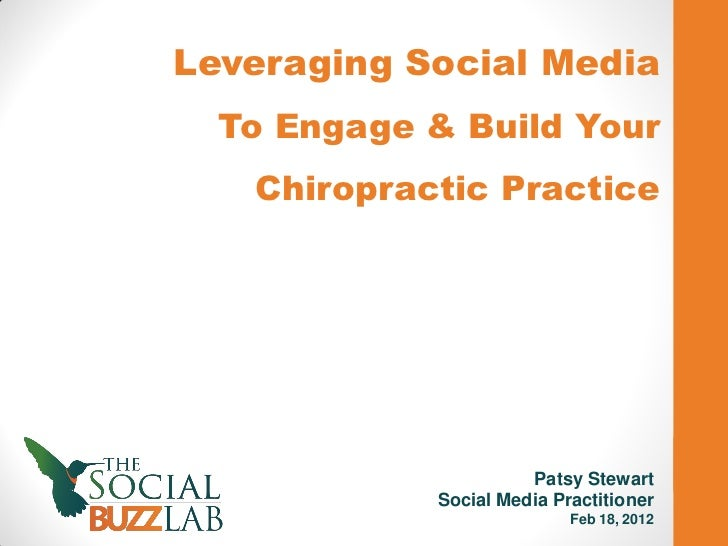 Leveraging Social Media  To Engage & Build Your   Chiropractic Practice                      Patsy Stewart            Soci...