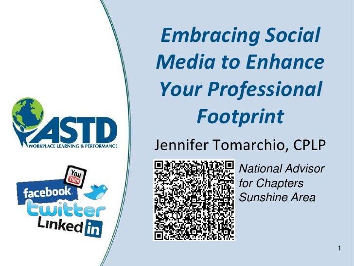 Embracing SocialMedia to EnhanceYour Professional   FootprintJennifer Tomarchio, CPLP           National Advisor          ...