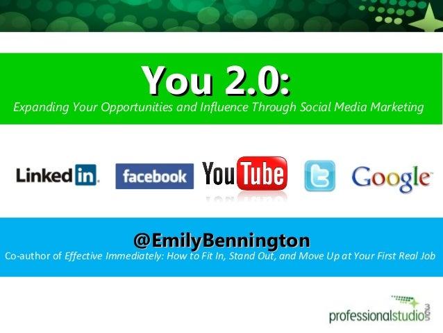 You 2.0:You 2.0:Expanding Your Opportunities and Influence Through Social Media Marketing @EmilyBennington@EmilyBennington...