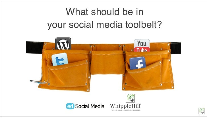 What should be inyour social media toolbelt?
