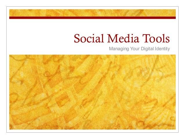 Social Media Tools Managing Your Digital Identity
