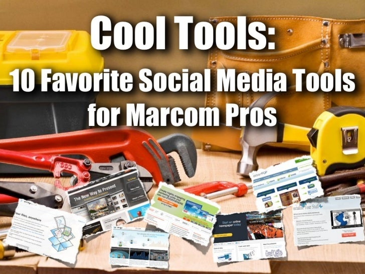 COOL TOOLS                  10 Favorite Social Media Tools for                            Marcom ProsWe all love our onlin...