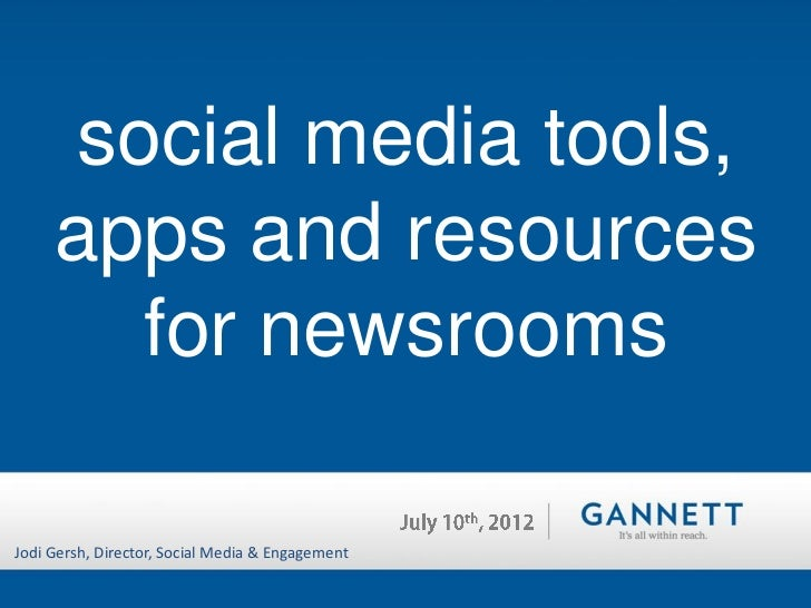 social media tools,     apps and resources        for newsroomsJodi Gersh, Director, Social Media & Engagement
