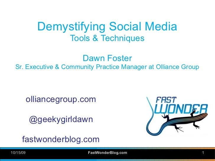 Demystifying Social Media                      Tools & Techniques                          Dawn Foster   Sr. Executive & C...