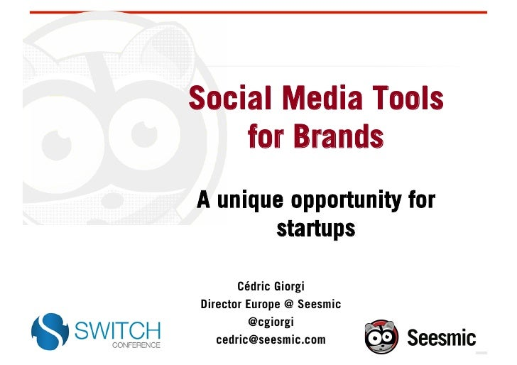 Social Media Tools    for BrandsA unique opportunity for       startups       Cédric GiorgiDirector Europe @ Seesmic      ...