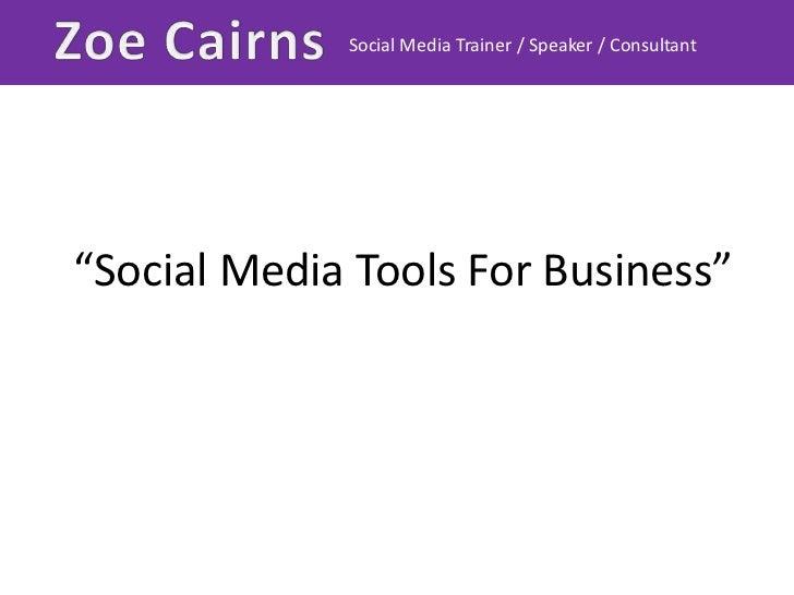 "Zoe Cairns<br />Social Media Trainer / Speaker / Consultant<br />""Social Media Tools For Business""<br />"