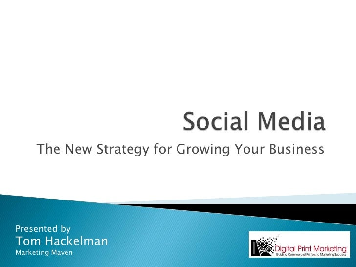 Social Media<br />The New Strategy for Growing Your Business<br />Presented by<br />Tom Hackelman<br />Marketing Maven<br />
