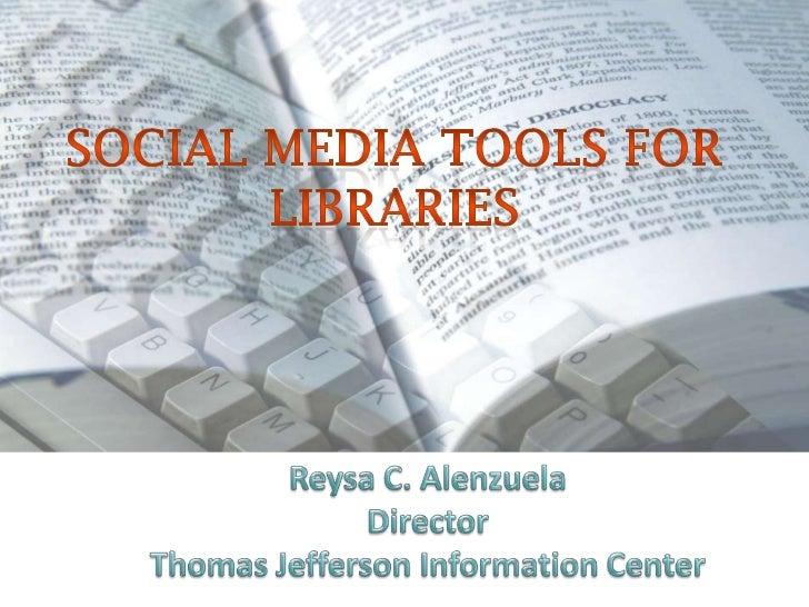 Social Media tools for libraries<br />Reysa C. Alenzuela<br />Director<br />Thomas Jefferson Information Center<br />