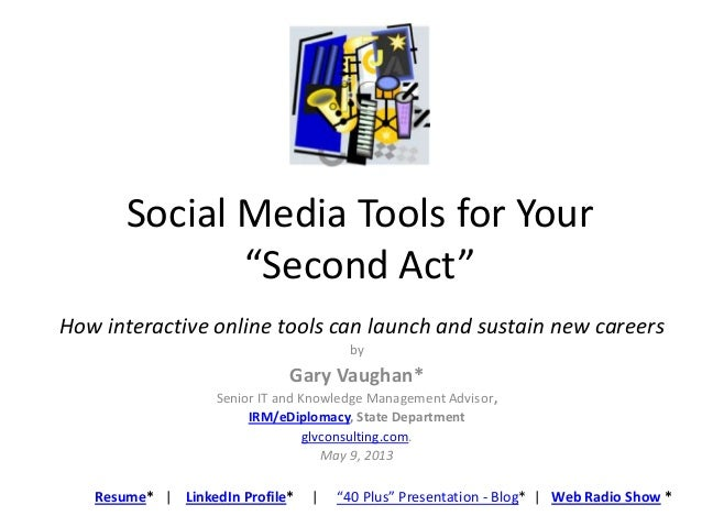 "Social Media Tools for Your ""Second Act"" by Gary Vaughan* Senior IT and Knowledge Management Advisor, IRM/eDiplomacy, Stat..."